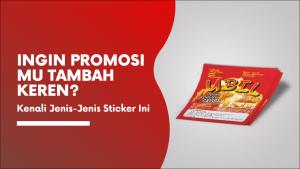 Ingin Membuat Promosi Bisnis Mu Tambah Keren ?, Kenali Dulu Jenis-Jenis Sticker yang Satu Ini!